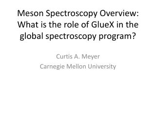 Meson Spectroscopy Overview: What is the role of GlueX in the global  spectroscopy program?