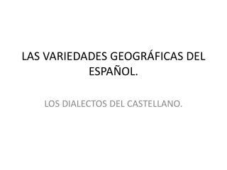 LAS VARIEDADES GEOGRÁFICAS DEL ESPAÑOL.