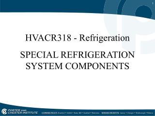 HVACR318  - Refrigeration SPECIAL REFRIGERATION SYSTEM COMPONENTS