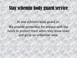 Stay schemin body guard service