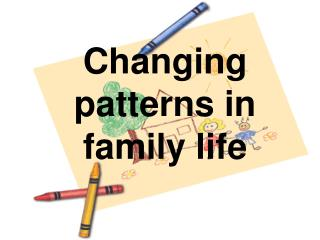 Changing patterns in family life