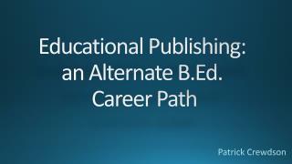 Educational Publishing:  an  Alternate B.Ed.  Career  Path