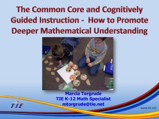 Marcia Torgrude TIE K-12 Math Specialist mtorgrude@tie