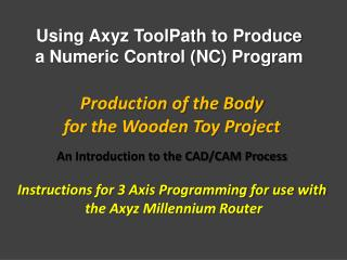 Production of the Body for the Wooden Toy Project An Introduction to the CAD/CAM Process