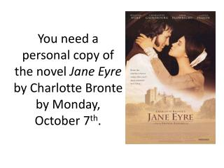 You need a personal copy of the novel  Jane Eyre   by Charlotte Bronte by Monday, October 7 th .