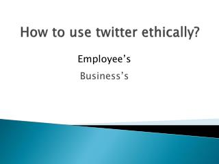 How to use twitter ethically?