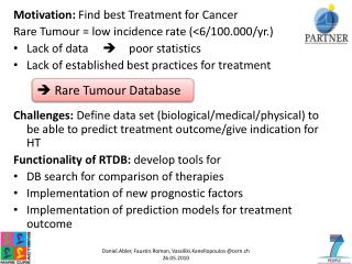 Motivation:  Find best Treatment for  Cancer Rare Tumour = low incidence rate (<6/100.000/yr.)