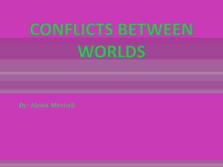 CONFLICTS BETWEEN WORLDS