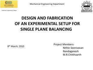 DESIGN AND  FABRICATION  OF  AN EXPERIMENTAL SETUP FOR SINGLE PLANE BALANCING