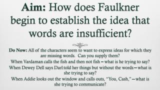 Aim:  How does Faulkner begin to establish the idea that words are insufficient?