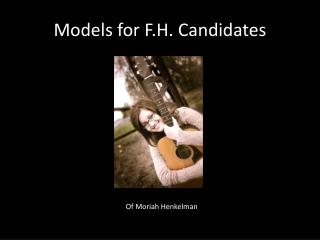 Models for F.H. Candidates
