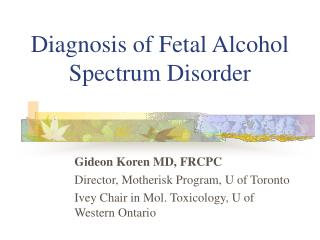 Diagnosis of Fetal Alcohol Spectrum Disorder