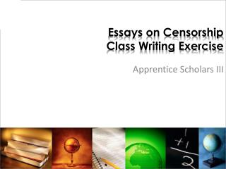 Essays on Censorship Class Writing Exercise