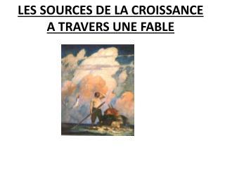 LES SOURCES DE LA CROISSANCE A TRAVERS UNE FABLE