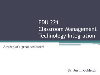 EDU 221 Classroom Management Technology Integration