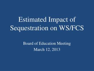 Estimated Impact of Sequestration on WS/FCS