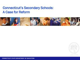 Connecticut s Secondary Schools:  A Case for Reform