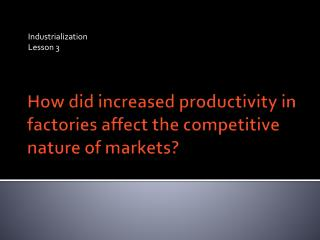How did increased productivity in factories affect the competitive nature of markets?