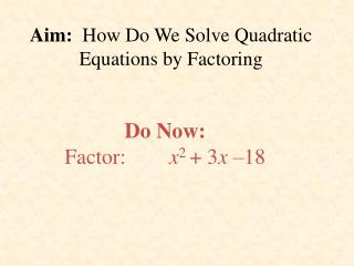 Aim:   How Do We Solve Quadratic Equations by Factoring