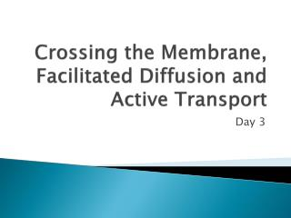 Crossing the Membrane, Facilitated Diffusion and Active Transport