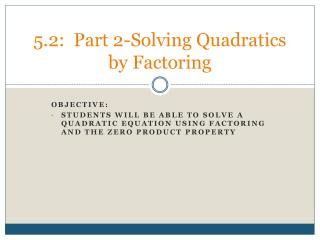 5.2:  Part 2-Solving Quadratics by Factoring