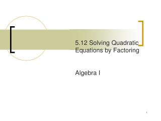 5.12  Solving  Quadratic Equations by  Factoring Algebra  I