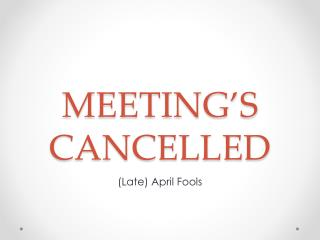 MEETING'S CANCELLED