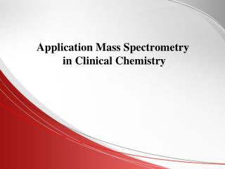 Application Mass Spectrometry  in Clinical Chemistry