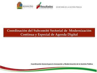 Coordinación del Subcomité Sectorial de  Modernización Continua y Especial de Agenda Digital