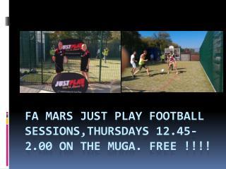 FA Mars JUST PLAY FOOTBALL SESSIONS,THURSDAYS 12.45-2.00 on the  muga . Free !!!!