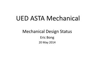 UED ASTA Mechanical