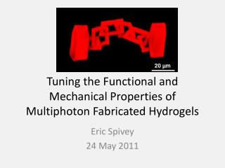 Tuning the  F unctional and Mechanical  P roperties of Multiphoton Fabricated Hydrogels