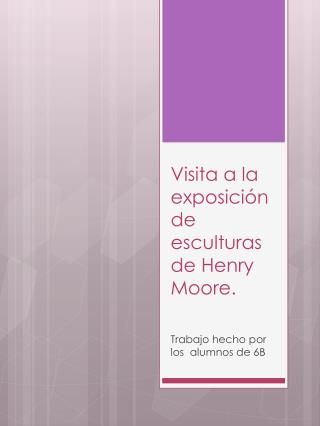 V isita a la exposición de esculturas de Henry Moore.