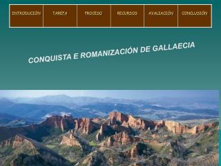 CONQUISTA E ROMANIZACIÓN DE GALLAECIA