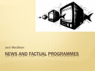 News and Factual programmes