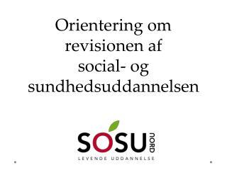 Orientering om revisionen af social- og sundhedsuddannelsen