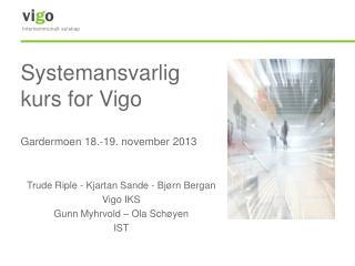 Systemansvarlig kurs for Vigo Gardermoen 18.-19. november 2013