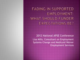 Fading in Supported Employment:  What Should Funder Expectations Be?