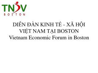 DIỄN ĐÀN KINH TẾ - XÃ HỘI VIỆT NAM TẠI BOSTON Vietnam Economic Forum in Boston