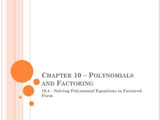 Chapter 10 – Polynomials and Factoring