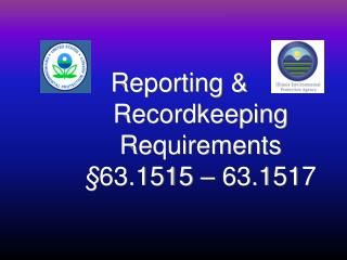 Reporting  Recordkeeping Requirements   63.1515   63.1517