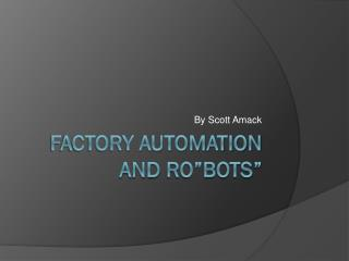 Factory automation and  ro�bots �