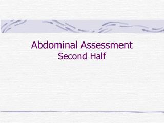 Abdominal Assessment Second Half