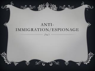 Anti-Immigration/Espionage