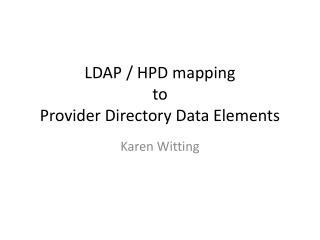 LDAP / HPD mapping  to  Provider Directory Data Elements