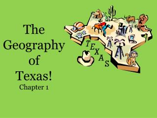 The Geography of  Texas! Chapter 1