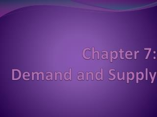 Chapter  7:  Demand  and Supply