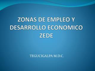 ZONAS DE EMPLEO Y DESARROLLO ECONOMICO ZEDE