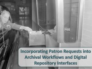 Incorporating Patron Requests into Archival Workflows and Digital Repository Interfaces