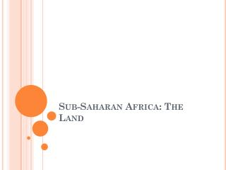 Sub-Saharan Africa: The Land